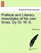 Political and Literary Anecdotes of His Own Times. Dy Dr. W. K. - King, William