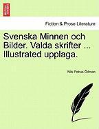 Svenska Minnen Och Bilder. Valda Skrifter ... Illustrated Upplaga. - Dman, Nils Petrus