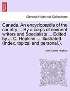 Canada. an Encyclop Dia of the Country ... by a Corps of Eminent Writers and Specialists ... Edited by J. C. Hopkins ... Illustrated. (Index, Topical - Hopkins, John Castell