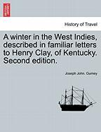 A Winter in the West Indies, Described in Familiar Letters to Henry Clay, of Kentucky. Second Edition. - Gurney, Joseph John