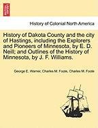 History of Dakota County and the City of Hastings, Including the Explorers and Pioneers of Minnesota, by E. D. Neill; And Outlines of the History of M - Warner, George E.; Foote, Charles M.