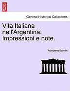 Vita Italiana Nell'argentina. Impressioni E Note. - Scardin, Francesco