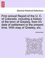 First Annual Report of the U. C. of Colorado, Including a History of the Town of Greeley, from It's Date of Settlement to the Present Time. with Map o - Anonymous