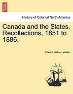 Canada and the States. Recollections, 1851 to 1886. - Watkin, Edward William