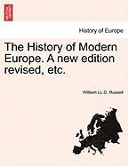 The History of Modern Europe. a New Edition Revised, Etc. - Russell, William LL D.