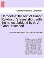 Herodotus: The Text of Canon Rawlinson's Translation, with the Notes Abridged by A. J. Grant, Historian - Herodotus; Grant, Arthur James; Rawlinson, George