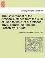 The Government of the National Defence from the 30th of June to the 31st of October 1870. Translated from the French by H. Clark - Favre, Jules Gabriel Claude; Clark, H.
