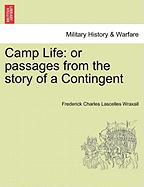 Camp Life: Or Passages from the Story of a Contingent - Wraxall, Frederick Charles Lascelles