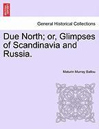 Due North; Or, Glimpses of Scandinavia and Russia. - Ballou, Maturin Murray