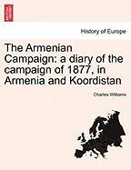 The Armenian Campaign: A Diary of the Campaign of 1877, in Armenia and Koordistan - Williams, Charles