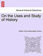 On the Uses and Study of History - Maccullagh Torrens, William Torrens