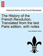 The History of the French Revolution. Translated from the Last Paris Edition, with Notes - Thiers, Louis Adolphe