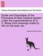 Guide and Description of the Panorama of New Zealand Painted Under the Superintendence of S. C. Brees from Drawings Made by Him on the Spot, Etc. - Brees, Samuel Charles