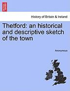 Thetford: An Historical and Descriptive Sketch of the Town - Anonymous