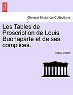 Les Tables de Proscription de Louis Buonaparte Et de Ses Complices. - Duprat, Pascal