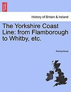 The Yorkshire Coast Line: From Flamborough to Whitby, Etc. - Anonymous