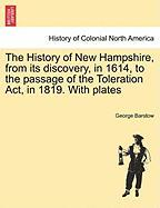 The History of New Hampshire, from Its Discovery, in 1614, to the Passage of the Toleration ACT, in 1819. with Plates - Barstow, George