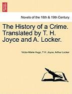 The History of a Crime. Translated by T. H. Joyce and A. Locker. - Hugo, Victor; Joyce, T. H.; Locker, Arthur
