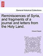 Reminiscences of Syria, and Fragments of a Journal and Letters from the Holy Land. - Napier, Edward