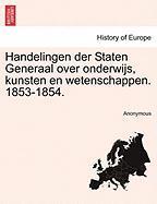 Handelingen Der Staten Generaal Over Onderwijs, Kunsten En Wetenschappen. 1853-1854. - Anonymous
