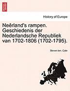 Ne Rland's Rampen. Geschiedenis Der Nederlandsche Republiek Van 1702-1806 (1702-1795). - Cate, Steven Ten