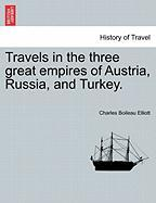 Travels in the Three Great Empires of Austria, Russia, and Turkey. - Elliott, Charles Boileau