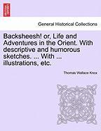 Backsheesh! Or, Life and Adventures in the Orient. with Descriptive and Humorous Sketches. ... with ... Illustrations, Etc. - Knox, Thomas Wallace