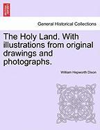 The Holy Land. with Illustrations from Original Drawings and Photographs. - Dixon, William Hepworth