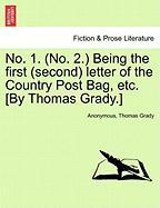 No. 1. (No. 2.) Being the First (Second) Letter of the Country Post Bag, Etc. [By Thomas Grady.] - Anonymous; Grady, Thomas