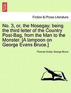 No. 3, Or, the Nosegay; Being the Third Letter of the Country Post-Bag, from the Man to the Monster. [A Lampoon on George Evans Bruce.] - Grady, Thomas; Bruce, George