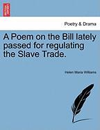 A Poem on the Bill Lately Passed for Regulating the Slave Trade. - Williams, Helen Maria