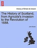 The History of Scotland, from Agricola's Invasion to the Revolution of 1688. - Burton, John