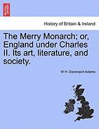 The Merry Monarch; Or, England Under Charles II. Its Art, Literature, and Society. - Adams, W. H. Davenport