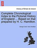 Complete Chronological Index to the Pictorial History of England ... Based on That Prepared by H. C. Hamilton. - Craik, George; Hamilton, Hans