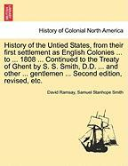 History of the Untied States, from Their First Settlement as English Colonies ... to ... 1808 ... Continued to the Treaty of Ghent by S. S. Smith, D.D - Ramsay, David; Smith, Samuel Stanhope