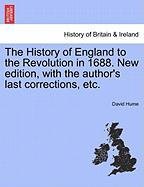 The History of England to the Revolution in 1688. New Edition, with the Author's Last Corrections, Etc. - Hume, David