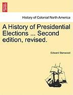 A History of Presidential Elections ... Second Edition, Revised. - Stanwood, Edward