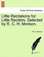 Little Recitations for Little Reciters. Selected by R. C. H. Morison. - Morison, R. C. H.