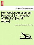 Her Week's Amusement. [A Novel.] by the Author of
