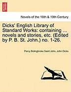 Dicks' English Library of Standard Works: Containing ... Novels and Stories, Etc. (Edited by P. B. St. John.) No. 1-26. - Saint John, Percy Bolingbroke; Dicks, John