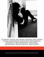 A  Loner's Guide to Losing Friends: Including Social Alienation, Substance Dependence, Betrayal, Crab Mentality, Boasting, Depression, Relationships, - Audley, Annabel