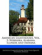 American Lighthouses, Vol. 3: Nebraska, Alabama, Illinois and Indiana - Blake, Charlotte