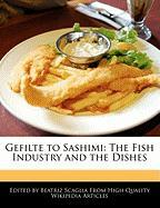 Gefilte to Sashimi: The Fish Industry and the Dishes - Scaglia, Beatriz