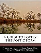 A Guide to Poetry: The Poetic Form - Hall, Juliette