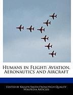 Humans in Flight: Aviation, Aeronautics and Aircraft - Smith, Kaelyn