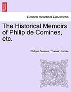 The Historical Memoirs of Philip de Comines, Etc. - Comines, Philippe; Uvedale, Thomas
