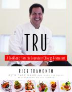 Tru: A Cookbook from the Legendary Chicago Restaurant - Tramonto, Rick