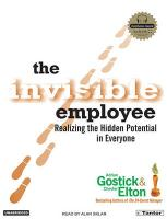 The Invisible Employee: Realizing the Hidden Potential in Everyone - Gostick, Adrian Robert; Elton, Chester