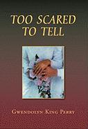 Too Scared to Tell - Perry, Gwendolyn King