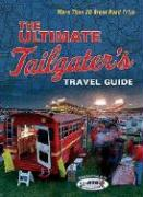 The Ultimate Tailgater's Travel Guide: More Than 20 Great Road Trips - Linn, Stephen